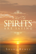 "Author Shari Renee's Newly Released, ""What the Spirits Are Saying"" Is An Autobiographical Rendering Of The Author's Experience With God"