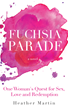 Fuchsia Parade: One Woman's Quest for Sex, Love and Redemption is a relevant, raw and fascinating story of one woman's search to reclaim herself after childhood sex abuse.