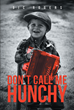 "Author Bic Rogers's Newly Released ""Don't Call Me Hunchy"" is a Candid Autobiography, Recalling a Childhood Defined by Humiliations Great and Small."