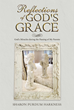 "Sharon Purdum Harkness's New Release ""Reflections of God's Grace: God's Miracles During the Passing of My Parents"" is a Touching Book Dealing with the Death of a Parent"