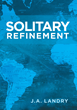"J.A. Landry's New Book ""Solitary Refinement"" is a Riveting Novel of the Fight Between Fossil Fuels and Renewable Energy"