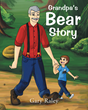 "Gary Raley's New Book ""Grandpa's Bear Story"" is an Exciting Story About a Little Bear That a Grandfather has Encountered Upon Discovering its Tracks"