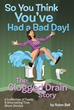 "Rulon Ball's Book ""So You Think You've Had a Bad Day: The Clogged Drain Story"" Is a Collection of Stories of the Author's Personal Experiences and Others Close to Him"