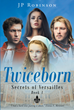 "Author JP Robinson's Newly Released ""Twiceborn"" Is the Story of Two Brothers Who Fall in Love with the Same Woman and Whose Rivalry Threatens the French Crown"