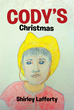 "Author Shirley Lafferty's Newly Released ""Cody's Christmas"" is the True Story of a Small Boy Named Cody and His Wish for Christmas."