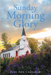 "Jane Ann Crenshaw's Newly Released ""Sunday Morning Glory"" is a Touching Memoir About the Struggles and Joys of a Woman Aspiring to Live out God's Plan for her Life"