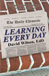 "Author David Wilson's Newly Released ""Learning Every Day"" is a Book of Thoughtful and Inspiring Reflections on Life, Relationships and Success."