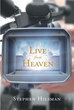 "Author Stephen Hilsman's Newly Released ""Live From Heaven"" Shares the Stories and Wisdom of Those Who Have Passed Into the Gates of Heaven"
