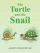 "Joseph Brockmeyer's New Book ""The Turtle and the Snail"" Is a Timely Tale About the Importance of Caring for the Environment and Keeping It Clean"