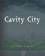 "Author La-Vawn Simons's New Book ""Cavity City"" is an Instructive Book Warning Children of the Dangers of Poor Oral Hygiene"