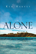 "Ken Harvey's New Book ""Alone"" Is A Spine-Chilling Story About A Fight For Dominance of Four Individuals Who Are Stranded On A Deserted Island"