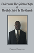 "Piervil Duquene's Newly Released ""Understand the Spiritual Gifts and the Holy Spirit in the Church"" is a Brilliant Book About the Need for Spiritual Gifts in the Church"