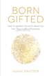 "Author Nisan Trotter's Newly Released ""Born Gifted: How to Unwrap the Gifts Inside You for Supernatural Success!"" is a Guide to Finding Purpose and Achieving Success"