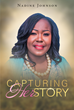 "Nadine Johnson's Newly Released ""Capturing HerStory"" is a Touching Collection of Short Stories of Women From the Bible and Her Personal Life Experiences"