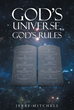 "Jerry Mitchell's Newly Released ""God's Universe, God's Rules"" is an Exciting Book That Makes Understanding the Bible Easier Without Out-of-context Interpretations"
