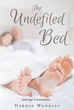 "Harold Woodley's newly released ""The Undefiled Bed"" is a captivating book on the Biblical meaning of the marital bed and offers convincing reasons to stay faithful."