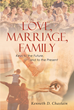 "Kenneth D. Chastain's Newly Released ""Love, Marriage, Family"" is an Informative Book That Tackles the Indispensable Role of the Family in the Individual and the Society"