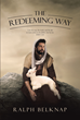 "Ralph Belknap's Newly Released ""The Redeeming Way"" Is a Thought-Provoking Book About His Thoughts Regarding the World and the Church in the Present and Future"