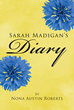 "Nona Austin Roberts's New Book ""Sarah Madigan's Diary"" is a Heartrending Book About a Woman's Grapple with a Life of Loss, Drama, and Trauma."