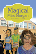 "Author Michael Beyer's New Book ""Magical Miss Morgan"" is a Rollicking Fantasy of Fairies and Sixth-grade Humans in a Small Iowa Town"