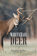 "Author Dennis Keller's New Book ""Whitetail Deer Facts and Strategies"" is a Comprehensive Guide to Deer Hunting"