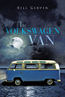 "Author Bill Girvin's New Book ""The Volkswagen Van"" is a Gripping Tale That Begins in Amsterdam As Four Unlikely Traveling Companions Embark on a Life-changing Adventure"