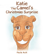 "Author Paula Ault's Newly Released ""Katie The Camel's Christmas Surprise"" is a Story About a Vain Camel Who Visits Baby Jesus and Learns Her True Value"