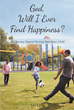 "Author Mitzy's Newly Released, ""God, Will I Ever Find Happiness? The Journey Toward Healing Your Inner Child"" Offers Guidance to those Struggling to Find Happiness"
