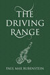 "Paul Max Rubenstein's New Book, ""The Driving Range"", is a Narrative about a Young Man Remembering his Past and How it Shaped him in the Present"
