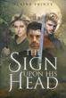 "Elaine Printy's Book, ""The Sign Upon His Head"" Is a Riveting Tale Following the Journey of Twins Trying to Save a Nation from a Renegade, Who Has Become a Depraved Ruler"