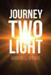 "Author Montrell Spence's Newly Released ""Journey Two Light"" Shares One Man's Journey to the Light of God"