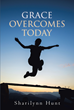 "Sharilynn Hunt's Newly Released ""Grace Overcomes Today"" is an Insightful Thirty-one-day Devotional Study That Reminds Readers of Jesus Christ's Powerful Grace"