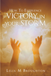 "Author Lelia M Broughton's Newly Released ""How To Experience Victory In Your Storm"" is a Guide That Encourages and Empowers Readers to Overcome the Trials of Their Lives"