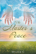 "Author Harry Cromer, Also Known as Mister C Newly Released ""the Master's Peace"" Is an Inspirational and Encouraging Book of Poetry About Everyday Experiences"