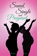 "Rosalind Frazer's Newly Released ""Saved, Single and Pregnant"" is a Compelling Book That Tackles Issues Regarding Relationships, Parenting, and Medical Diagnoses"