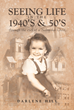 "Darlene Hill's New Book ""Seeing Life in the 1940's & 50s through the eyes of a Nebraska Child"" Is a True-to-Life Account About a Great-Grandma's Juvenescence"