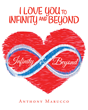 "Anthony Marucco's New Book ""I Love You to Infinity and Beyond"" is a Charming Narrative That Talks About Love and Thoughtfulness Between Parents and Children"