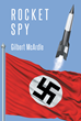 "Gilbert McArdle's New Book ""Rocket Spy"" is a Thrilling Masterpiece, With a Plot Revolving Around the Dangers of Espionage and Warfare"