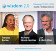 Wisdom 2.0 Speakers; Tarana Burke, Founder of #Me Too Movement and Social Justice Activist, Richard Strozzi-Heckler, Founder of Strozzi Institute and Jon Kabat-Zinn, Mindfulness Teacher