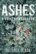 "Author Delores Glass's Newly Released ""Ashes: A Quiet Armageddon"" is the Mission of One Man to Understand the Spontaneous Combustion of People Around the World"