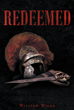 "William Wilde's Newly Released ""Redeemed"" is a Thrilling Book About the Story of a Centurion in the Roman Military Whose Spirit is Shattered Due to Present Evils"