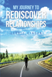 "Author Johnie Hinson's Newly Released Book ""My Journey to Rediscover Relationships"" is a Guide Written to Improve the Relationships That Readers Have in Their Own Lives"
