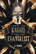 "Author J. King's Newly Released ""From The Cartel to the Evangelist"" is a Personal Story about the Healing Power of God and the Path of Righteousness"