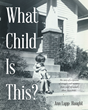 "Ann Lapp-Haught's Newly Released ""What Child Is This?"" is her Gripping Life Story As a Victim of Extreme Sexual and Physical Abuse by Her Stepfather During Childhood"
