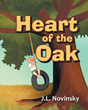 "J.L. Novinsky's Newly Released ""Heart of the Oak"" is a Heartwarming Story of the Joys and Tragedy that an Oak Tree Has Experienced Through the Years"