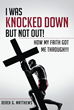 "Author Derek G. Matthews's new book ""I Was Knocked Down but Not Out! How My Faith Got Me Through! The Raw and Uncut Story"" is a personal memoir and autobiography."