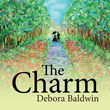 "Debora Baldwin's Newly Released ""The Charm"" is a Memorable Story about the Special Gift that Hannah's Grandmother has Given to her During her Birthday"