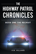 "Author A.M. Williams's New Book ""The Highway Patrol Chronicles: The Recruit"" is the First in a Series Chronicling the Development of a Florida Highway Patrol Officer"