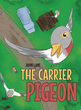 "John Lane's new Book ""The Carrier Pigeon"" is a Compelling Story on a Homing Pigeon's Positive Impact in the Lives of Barnyard Animals and a Redheaded Boy"