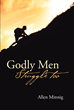 "Author Allen Minnig's Newly Released ""Godly Men Struggle Too"" is a Guide to Healing for Men Who Struggle with the Deep Pain of the Past"